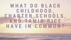 what-do-black-childhood-charter-schools-and-tamir-rice-have-in-common