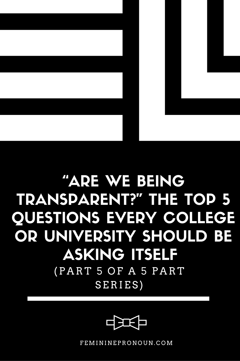 """Are We Being Transparent?"" The Top 5 Questions Every College or University Should be Asking Itself (Part 5 of a 5 Part Series)"