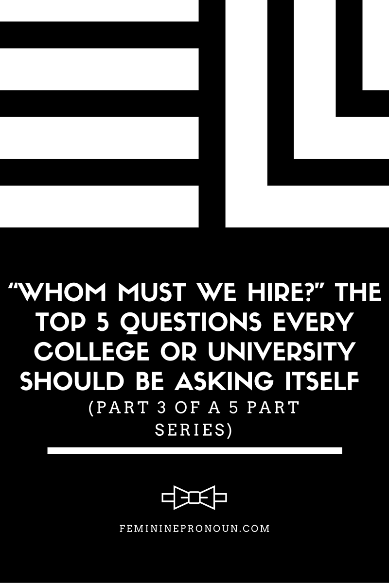 """Whom Must We Hire?"" The Top 5 Questions Every College or University Should be Asking Itself (Part 3 of a 5 Part Series)"