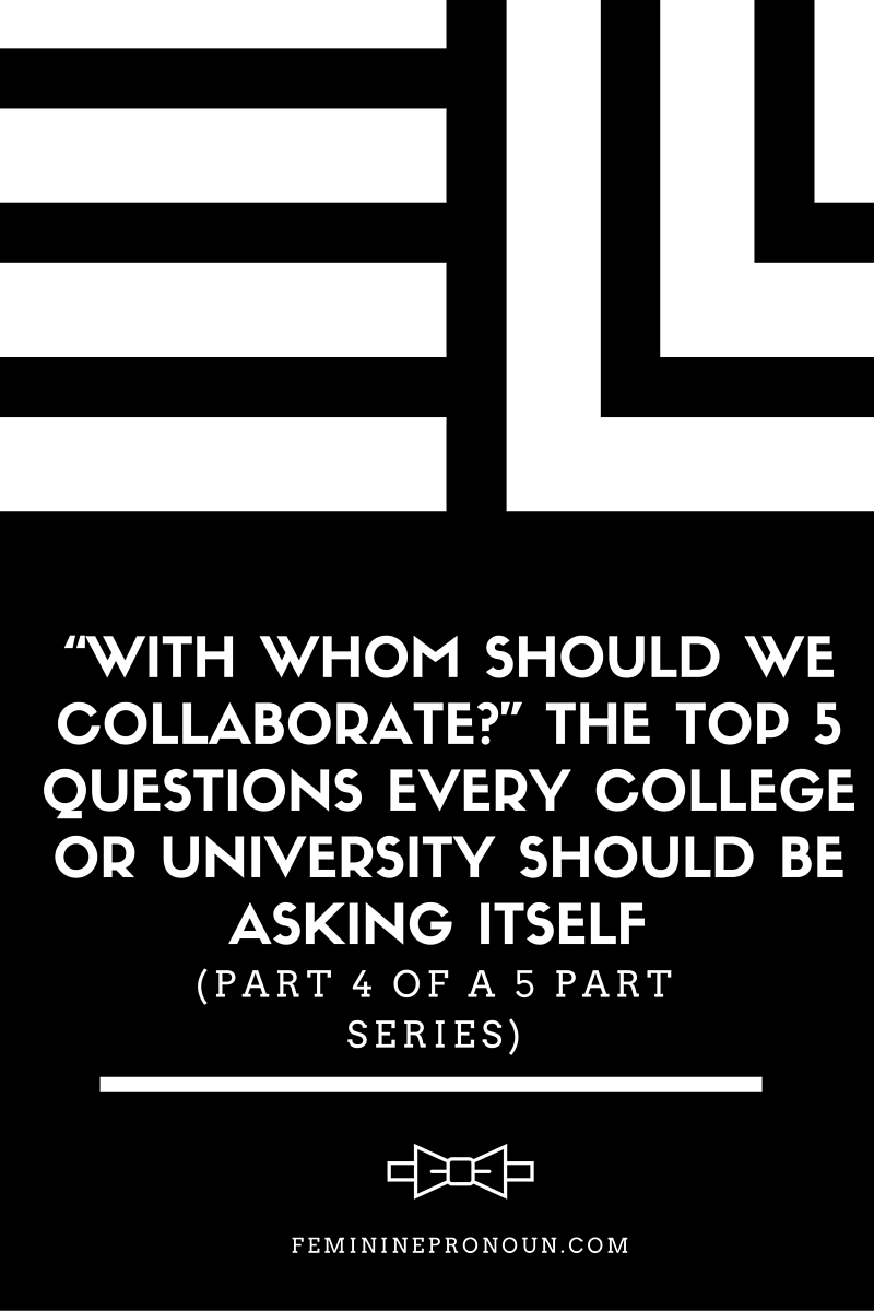 """With Whom Should We Collaborate?"" The Top 5 Questions Every College or University Should be Asking Itself (Part 4 of a 5 Part Series)"