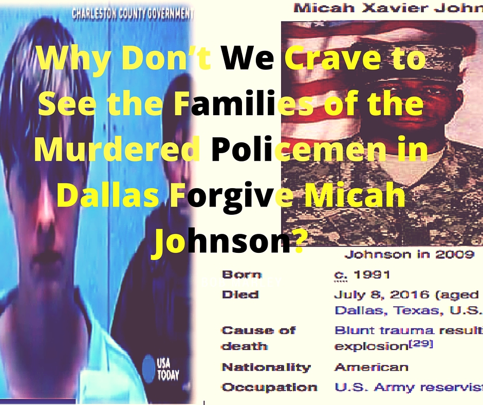 Why Don't We Crave to See the Families of the Murdered Policemen in Dallas Forgive Micah Johnson?