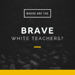 Where are the brave white teachers?