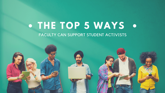 The TOP 5 Ways Faculty Can Support Student Activists