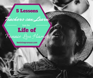 5 LESSONS TEACHERS CAN LEARN FROM THE LIFE OF FANNIE LOU HAMER: #2.The Students Are Not Empty Vessels