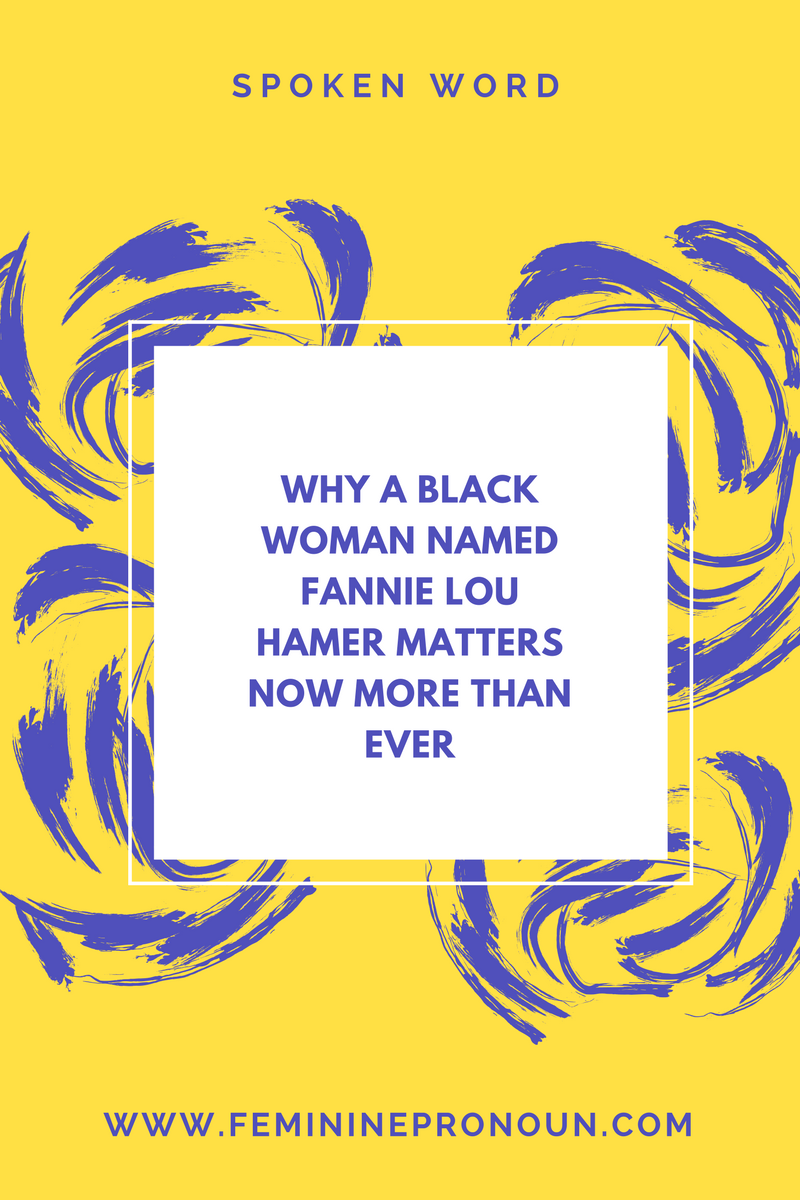 Why A Black Woman Named Fannie Lou Hamer Matters Now More Than Ever (BONUS: Audio!)